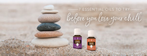 YL blog-7-essential-oils-to-try-before-you-lose-your-chill_Header_US
